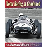 Motor Racing at Goodwood: An Illustrated History