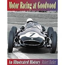 Motor Racing at Goodwood: An Illustrated History