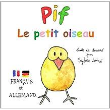 Pif, le petit oiseau - français et allemand, französisch und deutsch: Ein zweisprachiges Buch für Kinder (bilingual)