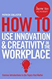 How To Use Innovation and Creativity in the Workplace (How To: Academy, Band 6)