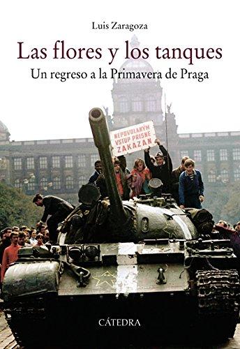 Las flores y los tanques: Un regreso a la Primavera de Praga (Historia. Serie Mayor) por Luis Zaragoza