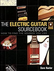 Dave Hunter: The Electric Guitar Sourcebook - How to Find the Sounds You Like