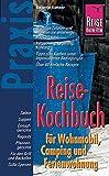 Reise Know-How Praxis Reise-Kochbuch für Wohnmobil, Camping und Ferienwohnung: Ratgeber mit vielen praxisnahen Tipps und Rezepten (Sachbuch)