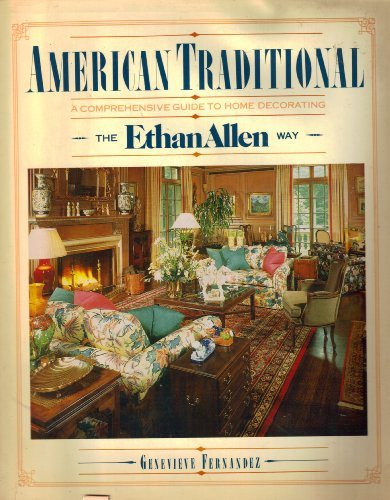 american-traditional-a-comprehensive-guide-to-home-decorating-the-ethan-allen-way-by-genevieve-ferna