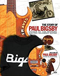 The Story of Paul Bigsby: The Father of the Modern Electric Solidbody Guitar [With T-Shirt]