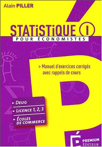 Statistique pour économistes : Manuel d'exercices corrigés avec rappels de cours Tome 1 par Alain Piller