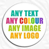 Any Text, Colour, Image, Logo (Multiple Sizes) Personalised Pin Badge Printed in Hi-RES Photo Quality