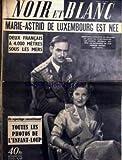 NOIR ET BLANC [No 469] du 22/02/1954 - MARIE-ASTRID DE LUXEMBOURG EST NEE DE JEAN DE LUXEMBOURG ET JOSEPHINE-CHARLOTTE DE BELGIQUE. DEUX FRANCAIS A 4.000 METRES SOUS LA MERS. TOUTES LES PHOTOS DE L'ENFANTS-LOUP.
