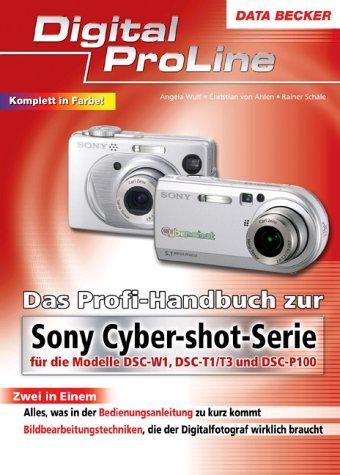 Das Profi-Handbuch zur Sony Cyber-shot-Serie für die Modelle DSC-W1, DSC-T1/T3 und DSC-P100 Serie Cyber-shot-kameras