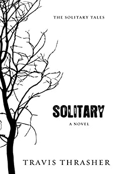 Solitary: A Novel (Solitary Tales Series) di [Thrasher, Travis]