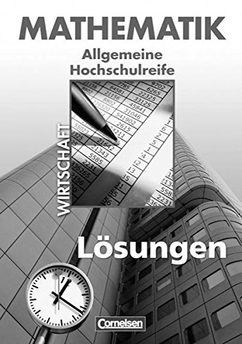 Mathematik - Allgemeine Hochschulreife: Wirtschaft - Nordrhein-Westfalen: Lösungen zum Schülerbuch