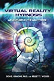 Virtual Reality Hypnosis: Adventures in the Multiverse - Kelley T. Woods, Don E. Gibbons Ph.D.