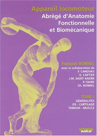 Appareil locomoteur : abrégé d'anatomie fonctionnelle et biomécanique. : Tome 1, Généralités, os, cartilage, tendon, muscle par Collectif