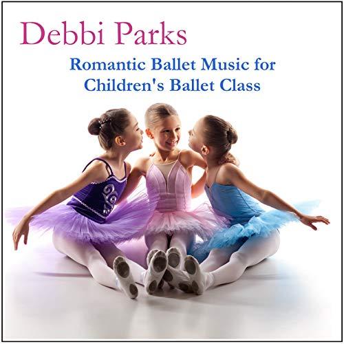 Romantic Ballet Music for Children's Ballet Class