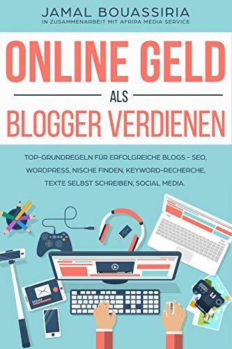 Online Geld als Blogger verdienen: Top-Grundregeln für Erfolgreiche Blogs - SEO, Wordpress, Nische finden, Keyword-Recherche, Texte selbst schreiben, Social Media. (Dummies Für Verdienen Online Geld)