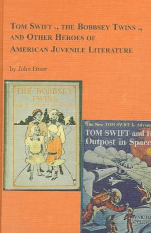 Tom Swift, the Bobbsey twins, and other heroes of American juvenile literature