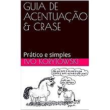GUIA DE ACENTUAÇÃO & CRASE: Prático e simples (Portuguese Edition)