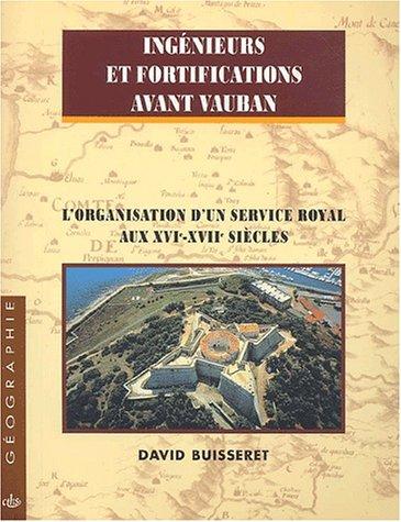 Ingénieurs et fortifications avant Vauban. L'organisation d'un service royal aux XVIe-XVIIe siècles
