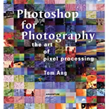 Photoshop for Photography: The Art of Pixel Processing