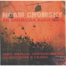 An American Addiction: Drugs, Guerillas and Counter Insurgency in U.S. Intervention in Colombia