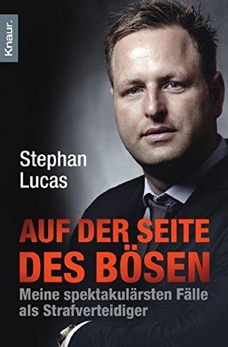 Auf der Seite des B??sen: Meine spektakul???rsten F???lle als Strafverteidiger by Stephan Lucas (2012-06-06)