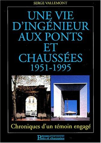 Une vie d'ingénieur aux ponts et chaussées 1951-1995: Chroniques d'un témoin engagé par Serge Vallemont