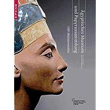 Ägyptisches Museum und Papyrussammlung im Neuen Museum: 100 Meisterwerke