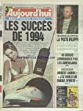 AUJOURD'HUI [No 15652] du 30/12/1994 - LES SUCCES DE 1994 - REGLEMENTS DE COMPTES - LA PISTE FILIPPI - 40 AIRBUS COMMANDES PAR LES AMERICAINS - RALLYE-RAID - HUBERT AURIOL