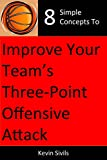 Eight Simple Concepts to Improve Your Team's Three-Point Offensive Attack (Building a Winning Basketball Program Series Book 3)