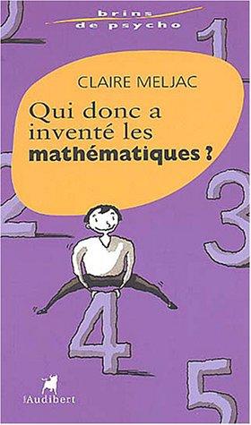 Qui donc a inventé les mathématiques ? par Claire Meljac