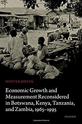 Economic Growth and Measurement Reconsidered in Botswana, Kenya, Tanzania, and Zambia, 1965-1995 by Morten Jerven (2014-05-27)