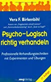 Psycho-Logisch richtig verhandeln: Professionelle Verhandlungstechniken mit Experimenten und Übungen - Vera F Birkenbihl