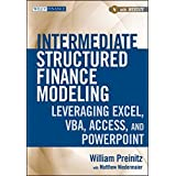 Intermediate Structured Finance Modeling, with Website: Leveraging Excel, VBA, Access, and Powerpoint by William Preinitz (2011-02-08)