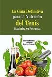 Image de La Guia Definitiva para la Nutricion del Tenis: Maximiza tu Potencial