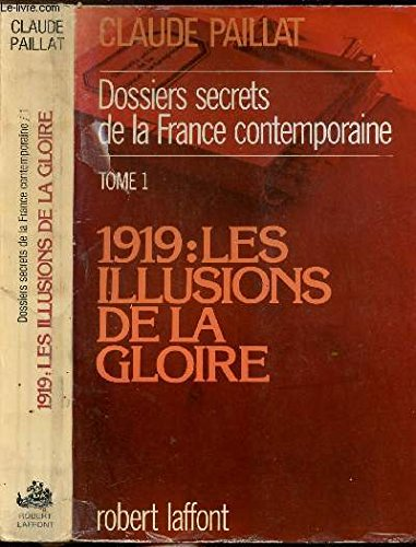 Dossiers secrets de la France contemporaine, tome 1 : 1919, les illusions de la gloire