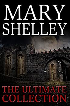 Mary Shelley: The Ultimate Collection (English Edition)