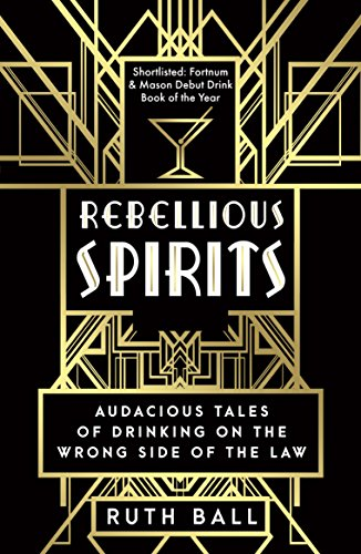 Rebellious Spirits: The Illicit History of Booze in Britain by [Ball, Ruth]