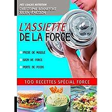 L'assiette de la force: 100 recettes spécial force