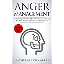 Anger Management: A Psychologist's Guide to Master Your Emotions, Identify & Control Anger To Ultimately Take Back Your Life (Psychology Self-Help Book 4) (English Edition)
