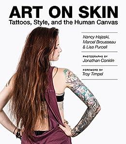 Art on Skin: Tattoos, Style, and the Human Canvas par [Hajeski, Nancy, Brousseau, Marcel, Purcell, Lisa]