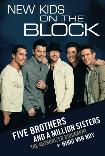 New Kids On The Block The Story Of Five Brothers And A Million Sisters