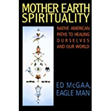 Mother Earth Spirituality: Native American Paths to Healing Ourselves (Religion and Spirituality)