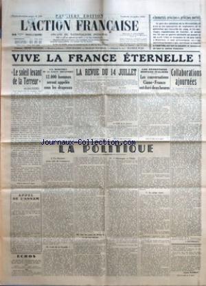 ACTION FRANCAISE (L') [No 195] du 14/07/1939 - IMMORTELS PRINCIPES, PRINCIPES MORTELS - VIVE LA FRANCE ETERNELLE ! - LE SOLEIL LEVANT DE LA TERREUR PAR LEON DAUDET - LES MANOEUVRES DE LA FLOTTE BRITANNIQUE - 12.000 HOMMES SERONT APPELES SOUS LES DRAPEAUX - LA REVUE DU 14 JUILLET - LES ENTRETIENS HISPANO-ITALIENS - LES CONVERSATIONS CIANO-FRANCO ONT DURE DEUX HEURES - LA POLITIQUE - UN DISCOURS POUR CAFE DU COMMERCE - CODE DE LA FAMILLE ! - SUR LES YEUX DE MINERVE ET SUR SON OISEAU - L'ALLEMAGNE par Collectif