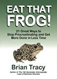 Image of Eat That Frog!: 21 Great Ways to Stop Procrastinating and Get More Done in Less Time