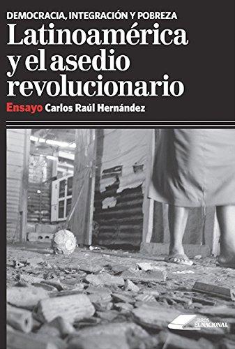 Latinoamérica y el asedio revolucionario por Carlos Raúl Hernández