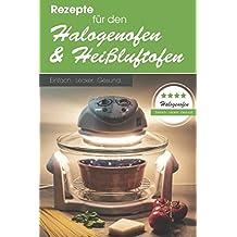 Rezepte für den Halogenofen und Heißluftofen: Einfach. Lecker. Gesund.