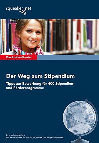 Das Insider-Dossier: Der Weg zum Stipendium: Tipps zur Bewerbung für 400 Stipendien- und Förderprogramme