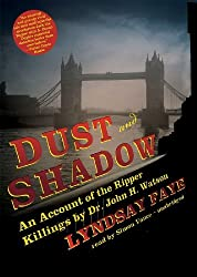 Dust and Shadow: An Account of the Ripper Killings by Dr. John H. Watson by Lyndsay Faye (2010-12-06)