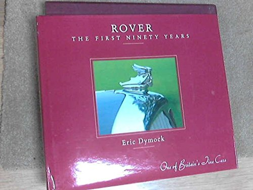 rover-the-first-nintey-years-one-of-britians-fine-cars-1904-1994