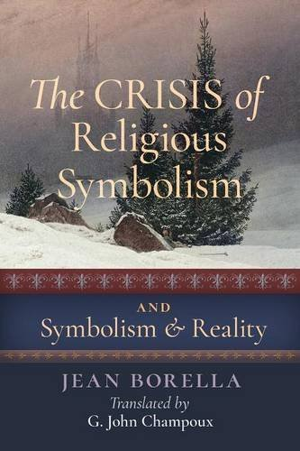 The Crisis of Religious Symbolism & Symbolism and Reality by Jean Borella (2016-06-24)